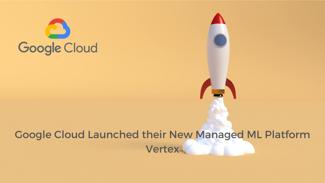 Google Cloud Launched their New Managed ML Platform called Vertex